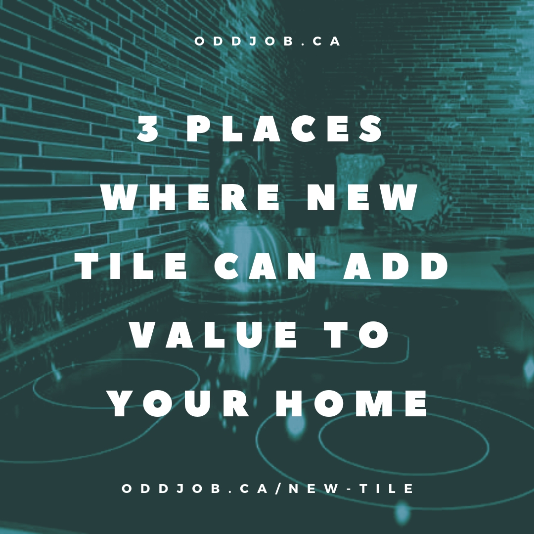 3 Places Where New Tile Can Add Value To Your Home