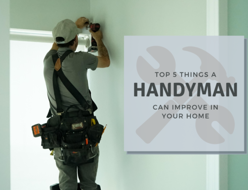 Top 5 Things a Handyman Can Improve In Your Home